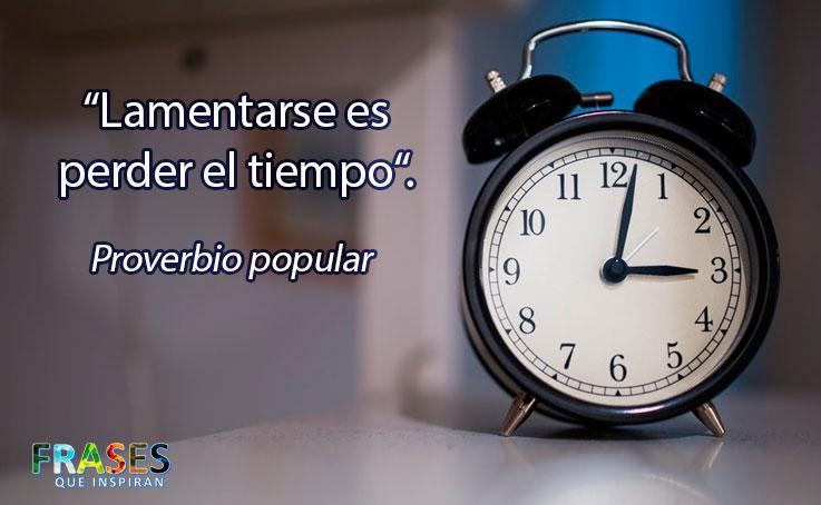 Lamentarse Es Perder El Tiempo Frases Que Inspiran