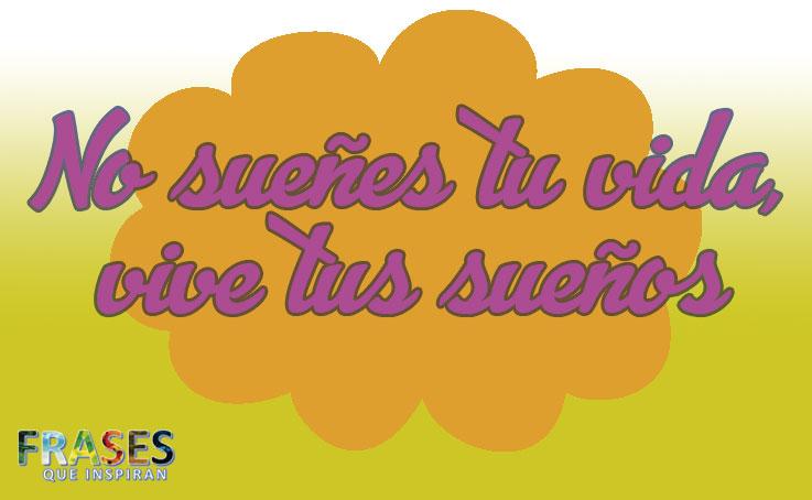 No Sueñes Tu Vida Vive Tus Sueños Frases Que Inspiran